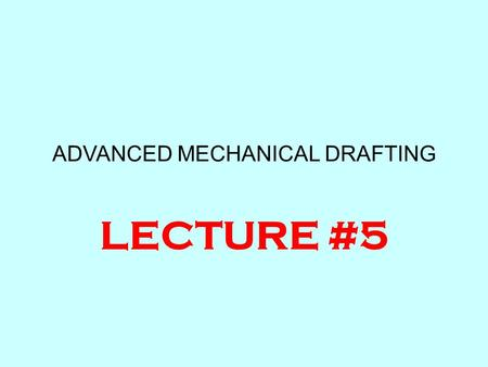 ADVANCED MECHANICAL DRAFTING LECTURE #5. PREPARING TO DRAW MANUALLY Purchase MECHANICAL vellum – size B, C, or D Use proper line types Use proper line.
