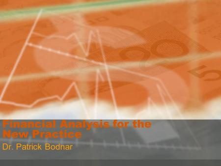 Financial Analysis for the New Practice Dr. Patrick Bodnar.