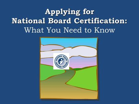 Applying for National Board Certification: Applying for National Board Certification: What You Need to Know.