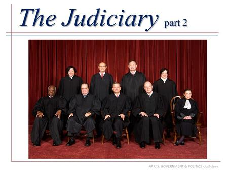 AP U.S. GOVERNMENT & POLITICS - Judiciary The Judiciary part 2.
