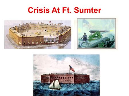 Crisis At Ft. Sumter. Countdown To Civil War US Army has had troops stationed in various Southern Port Cities for years. Major Robert Anderson is in.