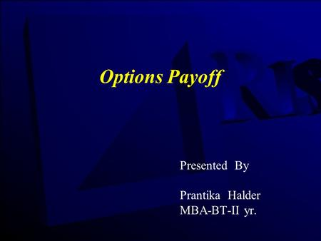 Options Payoff Presented By Prantika Halder MBA-BT-II yr.