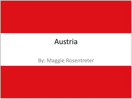 Austria By: Maggie Rosentreter. Governmental Facts Austria is made up of 9 independent federal states – Burgenland – Carinthia – Lower Austria – Upper.