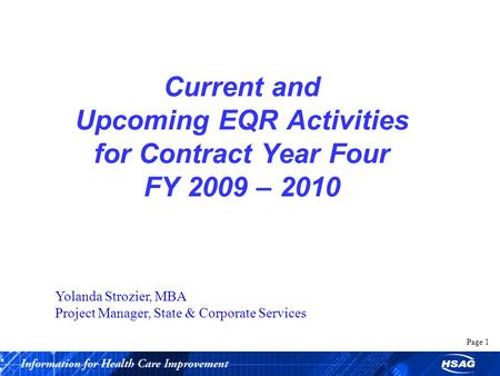Page 1 Current and Upcoming EQR Activities for Contract Year Four FY 2009 – 2010 Yolanda Strozier, MBA Project Manager, State & Corporate Services.