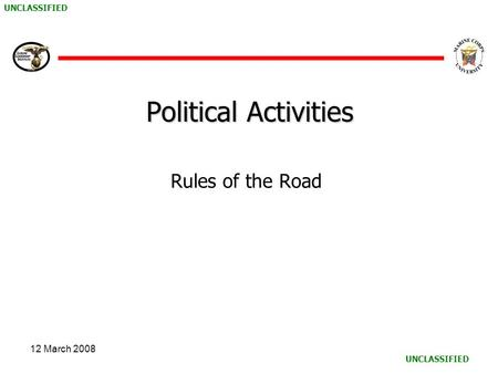 UNCLASSIFIED 12 March 2008 Political Activities Rules of the Road.