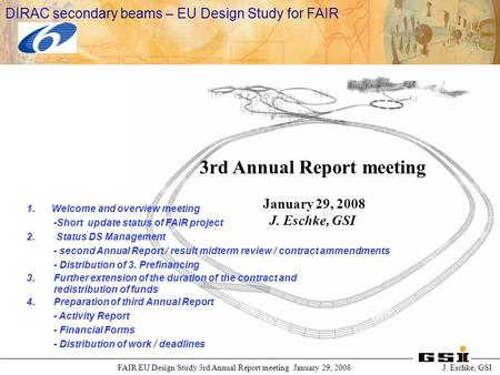 International Accelerator Facility for Beams of Ions and Antiprotons at Darmstadt FAIR EU Design Study 3rd Annual Report meeting January 29, 2008 J. Eschke,