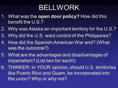 BELLWORK 1.What was the open door policy? How did this benefit the U.S.? 2.Why was Alaska an important territory for the U.S.? 3.Why did the U.S. want.