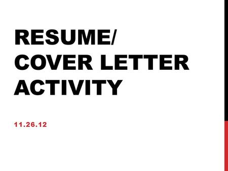 RESUME/ COVER LETTER ACTIVITY 11.26.12. COVER LETTERS STYLISTICS!!
