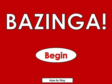 How to Play. Let's Play! Bazinga! is a game that you can play with your student to review any content. First, divide your students into teams. Next, ask.
