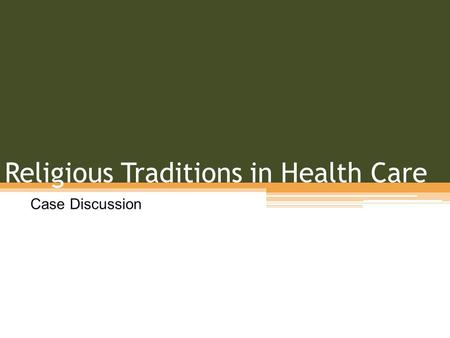 Religious Traditions in Health Care Case Discussion.