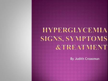 By Judith Croasmun.  Hyperglycemia: What is it?  Hyperglycemia means the levels of glucose are high in the blood stream.  High blood glucose means.