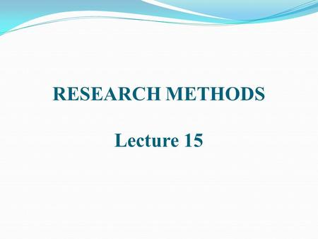 RESEARCH METHODS Lecture 15. MEASUREMENT OF CONCEPTS.