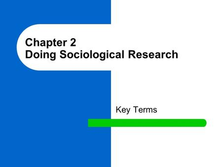 Chapter 2 Doing Sociological Research Key Terms. scientific method Involves several steps in research process, including observation, hypothesis testing,