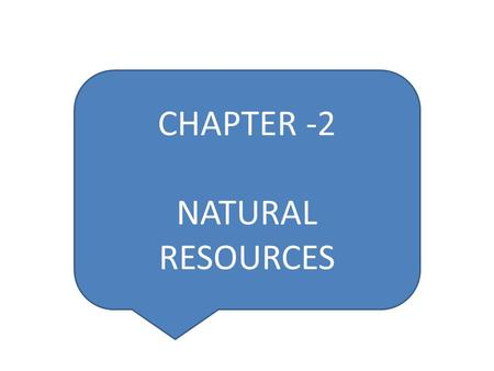 CHAPTER -2 NATURAL RESOURCES.  LAND RESOURCES  WATER RESOURCES  FOREST RESOURCES  MINERAL RESOURCES  <strong>FOOD</strong> RESOURCES  ENERGY RESOURCES CONTENTS.