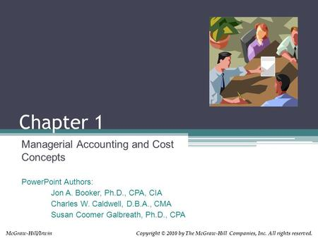 Copyright © 2010 by The McGraw-Hill Companies, Inc. All rights reserved.McGraw-Hill/Irwin Chapter 1 Managerial Accounting and Cost Concepts PowerPoint.