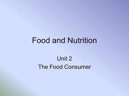 Food and Nutrition Unit 2 The Food Consumer. 2.1 Define terms related to food technology 1.brand name- the name a manufacturer puts on products so people.