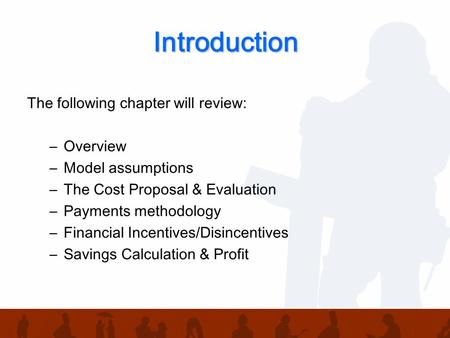 Introduction The following chapter will review: –Overview –Model assumptions –The Cost Proposal & Evaluation –Payments methodology –Financial Incentives/Disincentives.