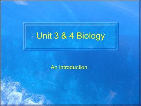 Unit 3 & 4 Biology An Introduction.. VCE Biology Unit 1 Unity and Diversity –Cells in Action –Functioning Organisms Unit 2 Organisms and their Environment.