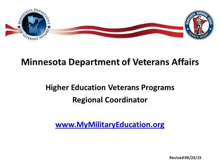 Minnesota Department of Veterans Affairs Higher Education Veterans Programs Regional Coordinator www.MyMilitaryEducation.org Revised 09/23/15.