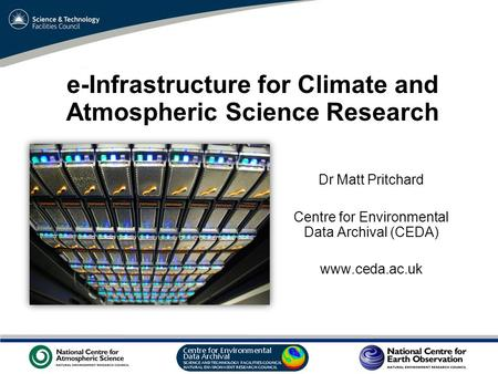 VO Sandpit, November 2009 e-Infrastructure for Climate and Atmospheric Science Research Dr Matt Pritchard Centre for Environmental Data Archival (CEDA)