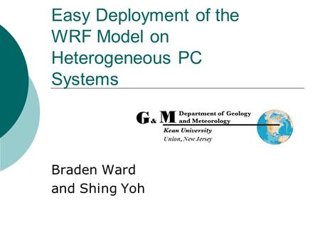 Easy Deployment of the WRF Model on Heterogeneous PC Systems Braden Ward and Shing Yoh Union, New Jersey.