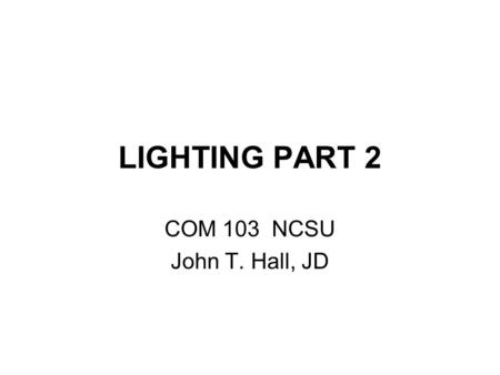 LIGHTING PART 2 COM 103 NCSU John T. Hall, JD. Hanging Angles Instrument angles Molding 3-D objects Lighting actor – –See following slides.
