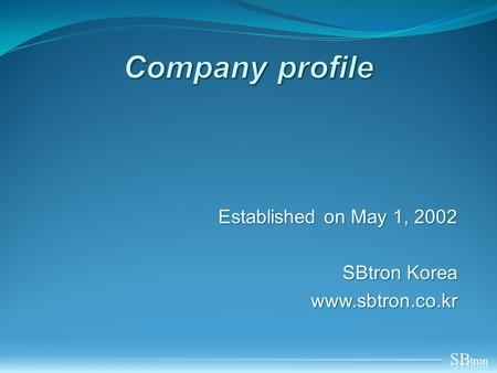 Established on May 1, 2002 SBtron Korea www.sbtron.co.kr.