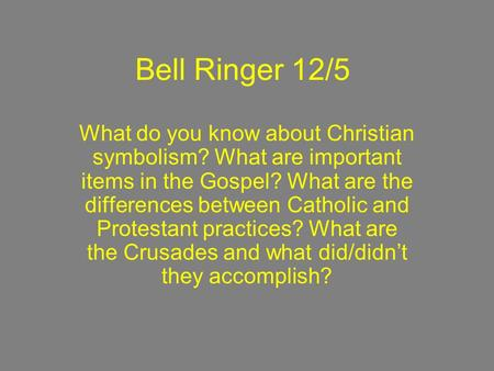 Bell Ringer 12/5 What do you know about Christian symbolism? What are important items in the Gospel? What are the differences between Catholic and Protestant.