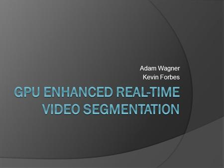 Adam Wagner Kevin Forbes. Motivation  Take advantage of GPU architecture for highly parallel data-intensive application  Enhance image segmentation.