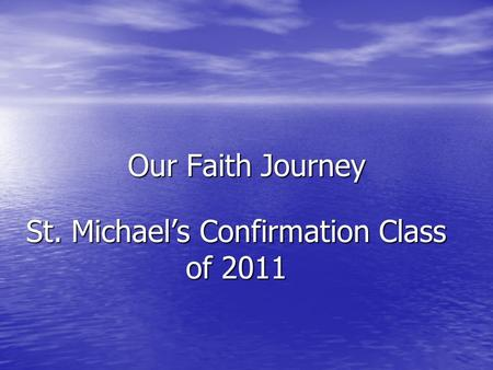 Our Faith Journey St. Michael's Confirmation Class of 2011.