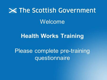 Welcome Health Works Training Please complete pre-training questionnaire.
