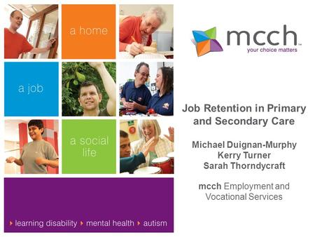 Job Retention in Primary and Secondary Care Michael Duignan-Murphy Kerry Turner Sarah Thorndycraft mcch Employment and Vocational Services.