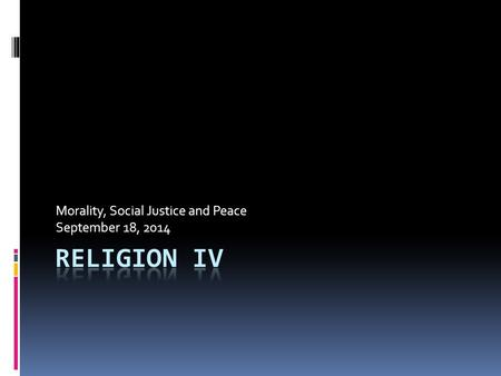 Morality, Social Justice and Peace September 18, 2014.