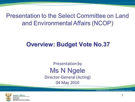 Overview: Budget Vote No.37 Presentation to the Select Committee on Land and Environmental Affairs (NCOP) Presentation by Ms N Ngele Director-General (Acting)
