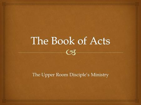The Upper Room Disciple's Ministry.  Acts 1:1-11 The Passage.