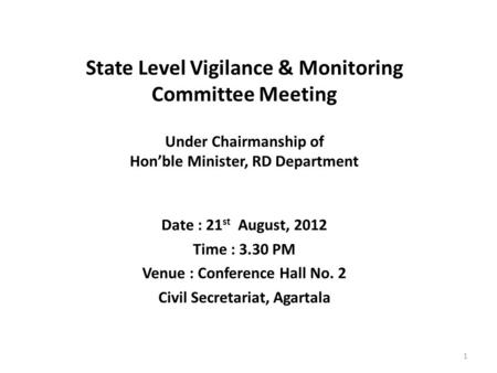 State Level Vigilance & Monitoring Committee Meeting Under Chairmanship of Hon'ble Minister, RD Department Date : 21 st August, 2012 Time : 3.30 PM Venue.