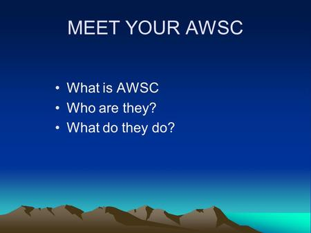 MEET YOUR AWSC What is AWSC Who are they? What do they do?