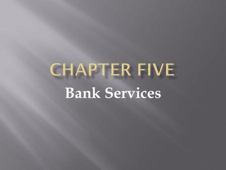 Bank Services. Electronic Banking, Checking Accounts and Check Registers.