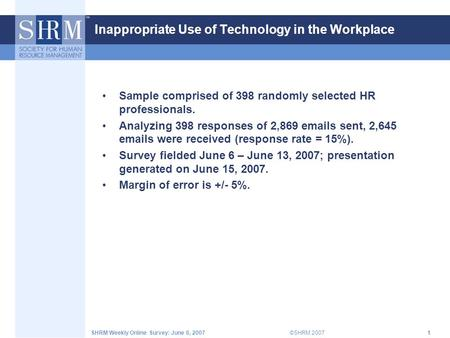 ©SHRM 2007SHRM Weekly Online Survey: June 6, 20071 Inappropriate Use of Technology in the Workplace Sample comprised of 398 randomly selected HR professionals.