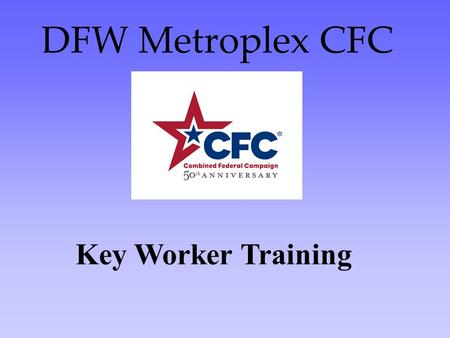 DFW Metroplex CFC Key Worker Training. Know the Cause The more you know about CFC, the more effective you will be when you invite people to participate.