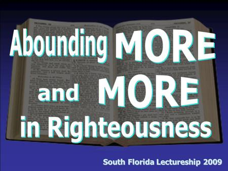"South Florida Lectureship 2009. Introduction Defining ""Righteousness"" –""the character or quality of being right or just"" –it was formerly spelled ""rightwiseness"""
