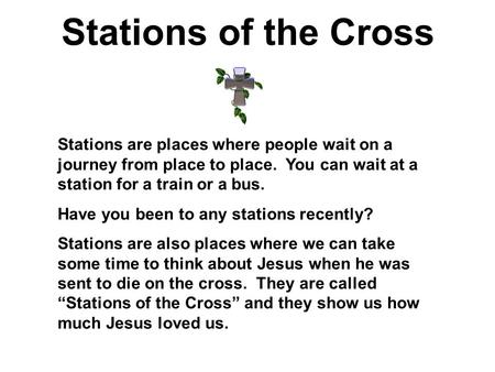 Stations of the Cross Stations are places where people wait on a journey from place to place. You can wait at a station for a train or a bus. Have you.
