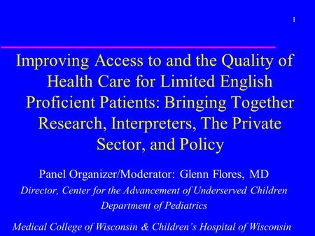 1 Improving Access to and the Quality of Health Care for Limited English Proficient Patients: Bringing Together Research, Interpreters, The Private Sector,