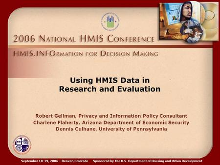 September 18-19, 2006 – Denver, Colorado Sponsored by the U.S. Department of Housing and Urban Development Using HMIS Data in Research and Evaluation Robert.