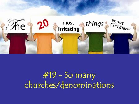 #19 - So many churches/denominations. Jude 1:17-19 (NLT) 17 But you, my dear friends, must remember what the apostles of our Lord Jesus Christ said. 18.