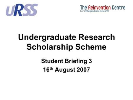 Undergraduate Research Scholarship Scheme Student Briefing 3 16 th August 2007.