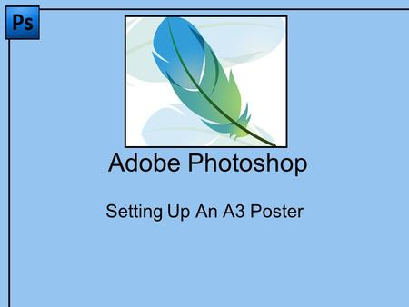 Adobe Photoshop Setting Up An A3 Poster. A3 You are required to produce a poster This poster needs to be A3 in size – twice the size of a normal (A4)