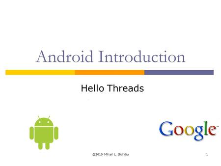 @2010 Mihail L. Sichitiu1 Android Introduction Hello Threads.