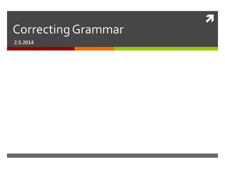  Correcting Grammar 2.5.2014. Overview  Let's turn to page 127 in your books. Read the following sections silently at your desk:  Fragments, Run-ons.
