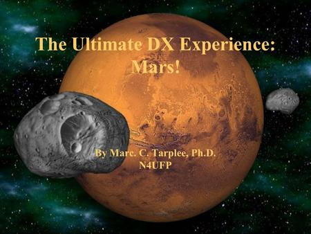 The Ultimate DX Experience: Mars! By Marc. C. Tarplee, Ph.D. N4UFP